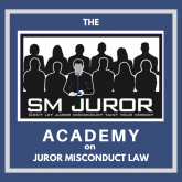 The SM JUROR Academy on Juror Misconduct Law